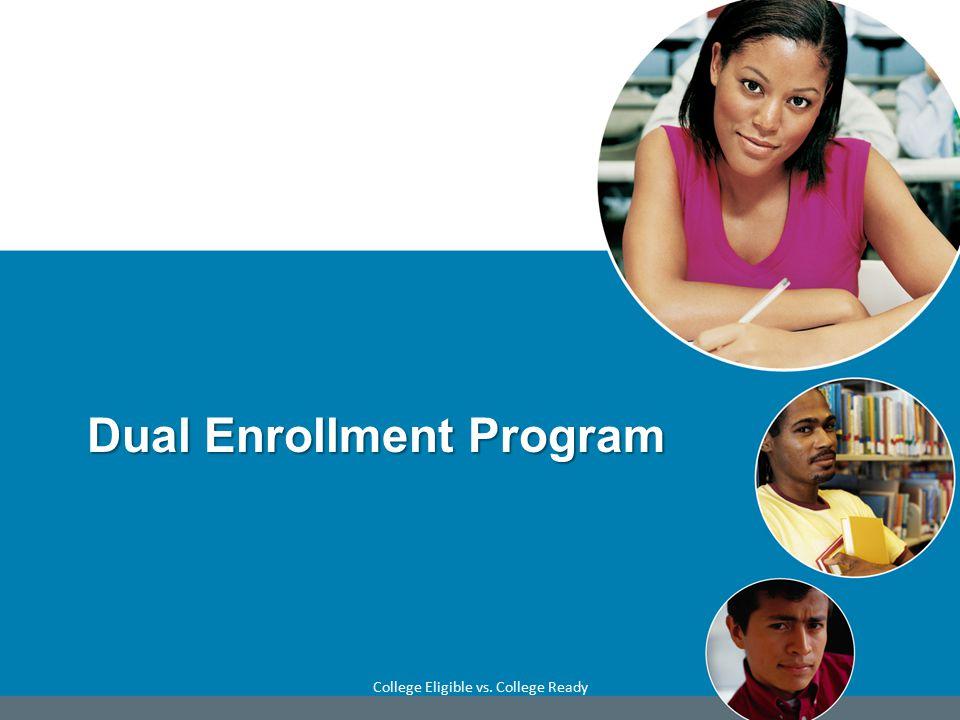 Dual Enrollment Program College Eligible vs. College Ready