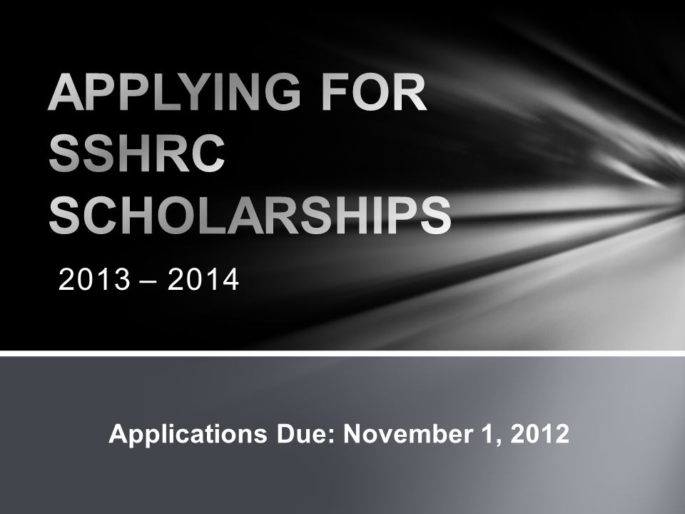 2013 – 2014 Applications Due: November 1, 2012