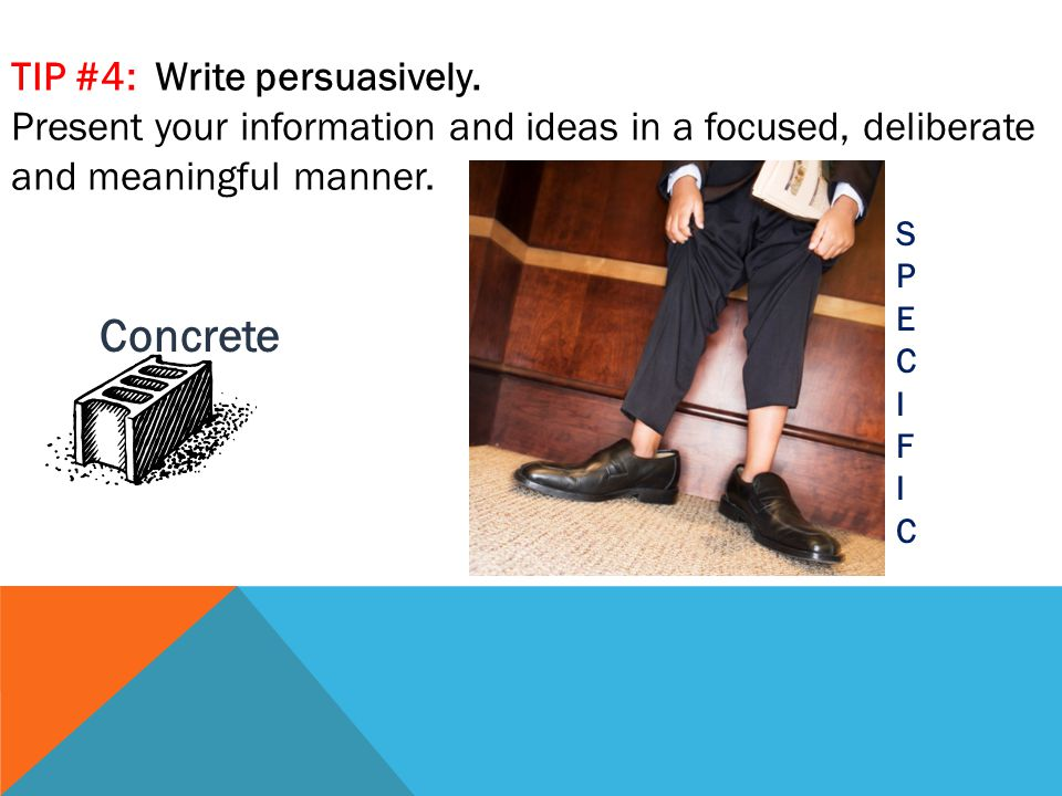 TIP #4: Write persuasively.