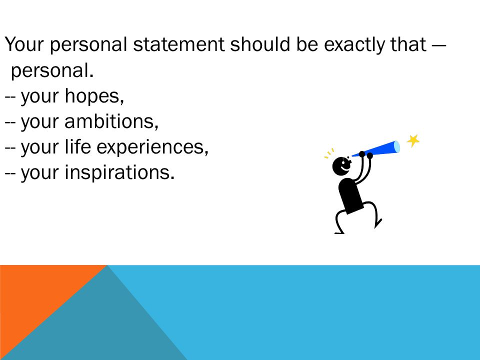 Your personal statement should be exactly that — personal.