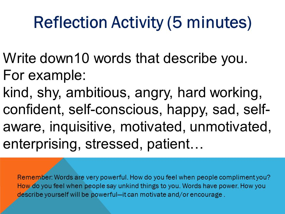 Reflection Activity (5 minutes) Write down10 words that describe you.