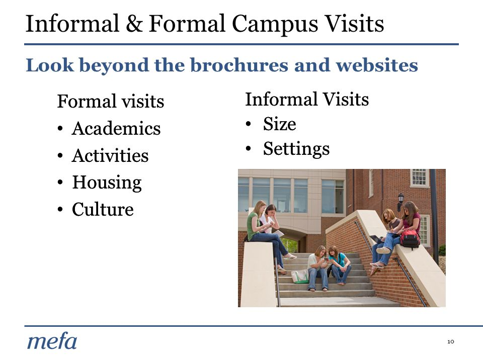 10 Informal & Formal Campus Visits Formal visits Academics Activities Housing Culture Informal Visits Size Settings Look beyond the brochures and websites Formal visits Academics Activities Housing Culture Informal Visits Size Settings