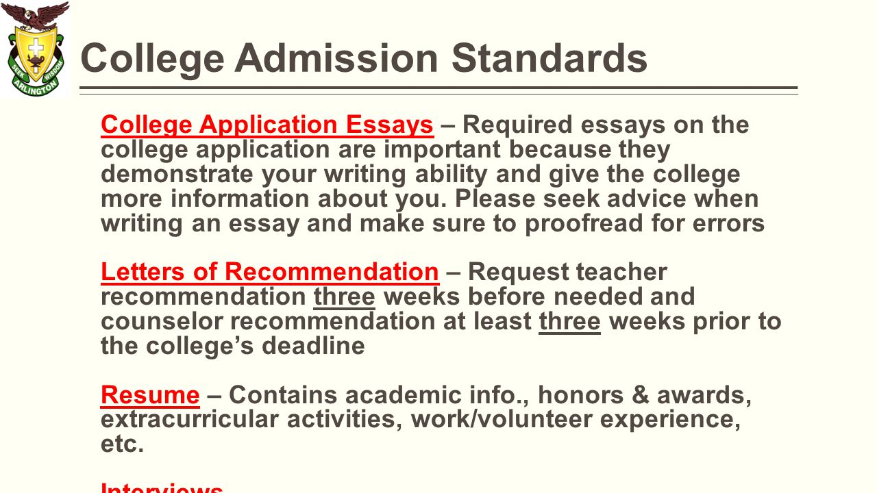 College Admission Standards College Application Essays – Required essays on the college application are important because they demonstrate your writing ability and give the college more information about you.