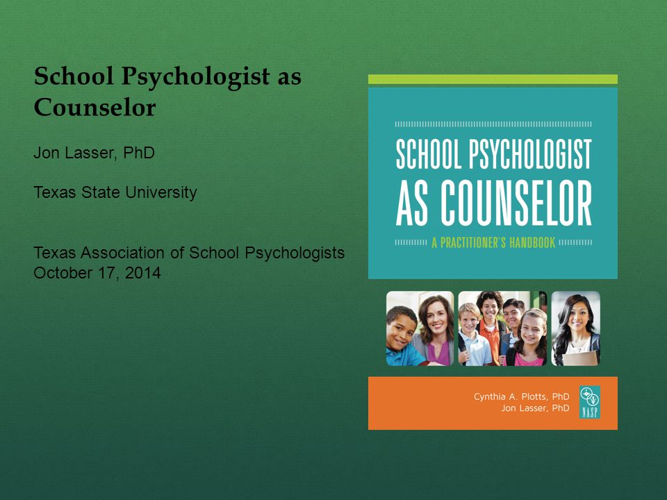 School Psychologist as Counselor Jon Lasser, PhD Texas State University Texas Association of School Psychologists October 17, 2014