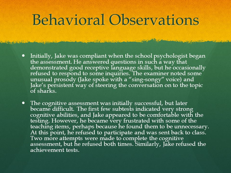 Behavioral Observations Initially, Jake was compliant when the school psychologist began the assessment. He answered questions in such a way that demo