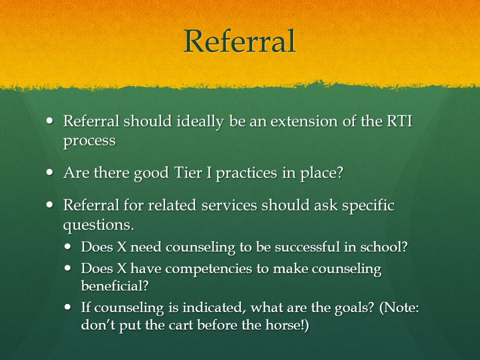 Referral Referral should ideally be an extension of the RTI process Referral should ideally be an extension of the RTI process Are there good Tier I p