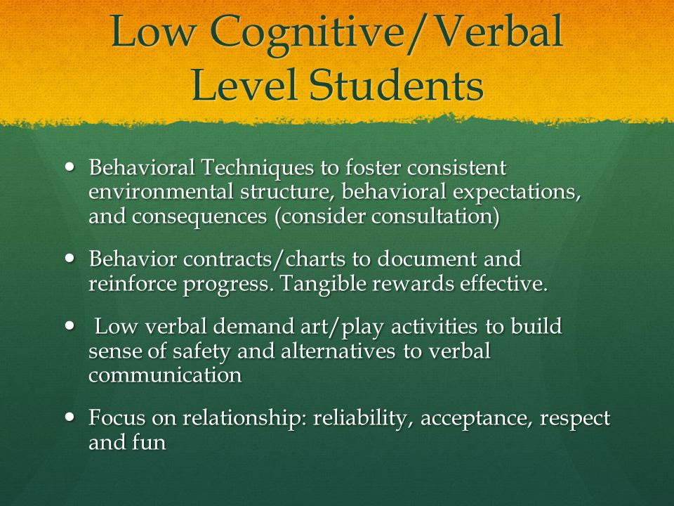 Low Cognitive/Verbal Level Students Behavioral Techniques to foster consistent environmental structure, behavioral expectations, and consequences (con