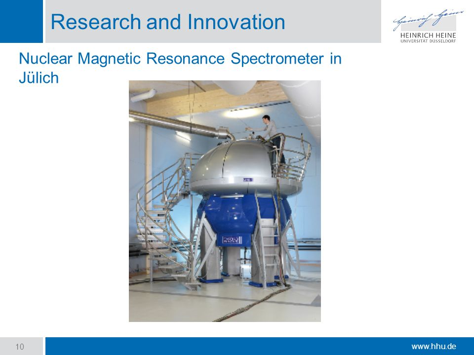 www.hhu.de Research and Innovation 10 Nuclear Magnetic Resonance Spectrometer in Jülich