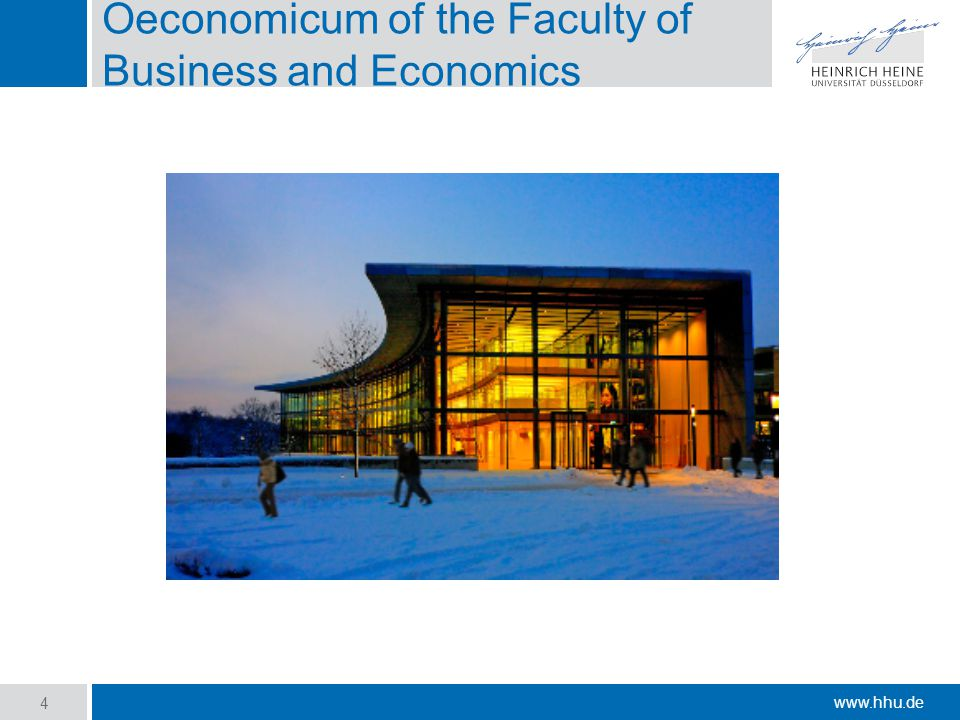 www.hhu.de Oeconomicum of the Faculty of Business and Economics 4