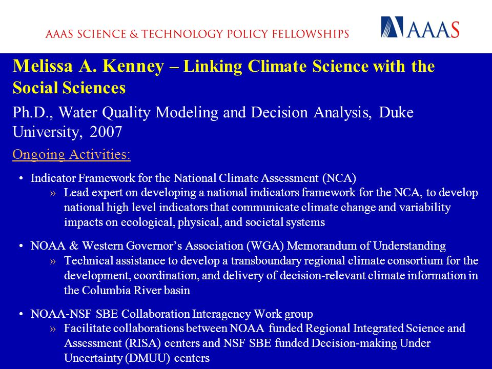 Melissa A. Kenney – Linking Climate Science with the Social Sciences Ph.D., Water Quality Modeling and Decision Analysis, Duke University, 2007 Ongoin