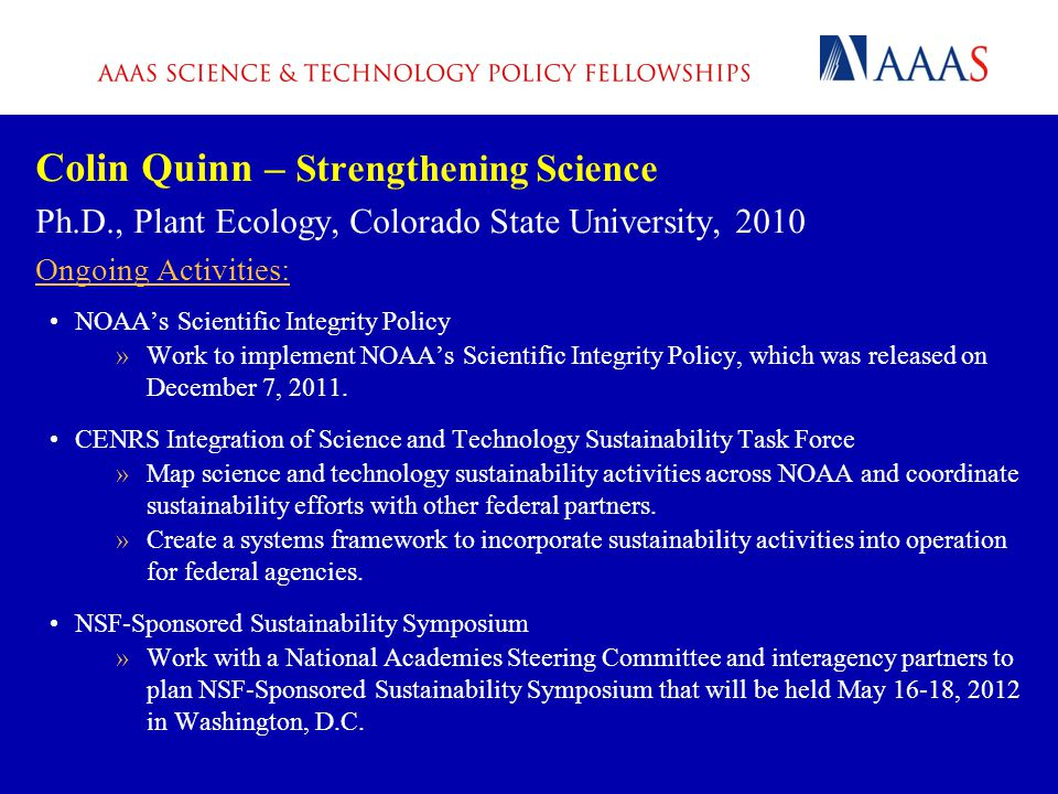 Colin Quinn – Strengthening Science Ph.D., Plant Ecology, Colorado State University, 2010 Ongoing Activities: NOAA's Scientific Integrity Policy »Work to implement NOAA's Scientific Integrity Policy, which was released on December 7, 2011.