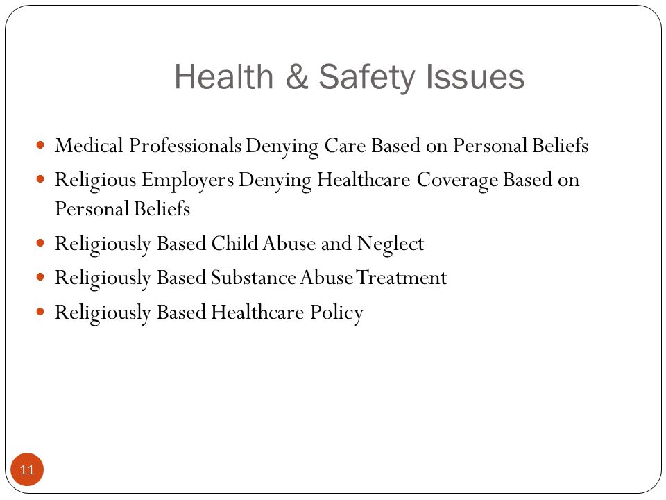 Health & Safety Issues 11 Medical Professionals Denying Care Based on Personal Beliefs Religious Employers Denying Healthcare Coverage Based on Person
