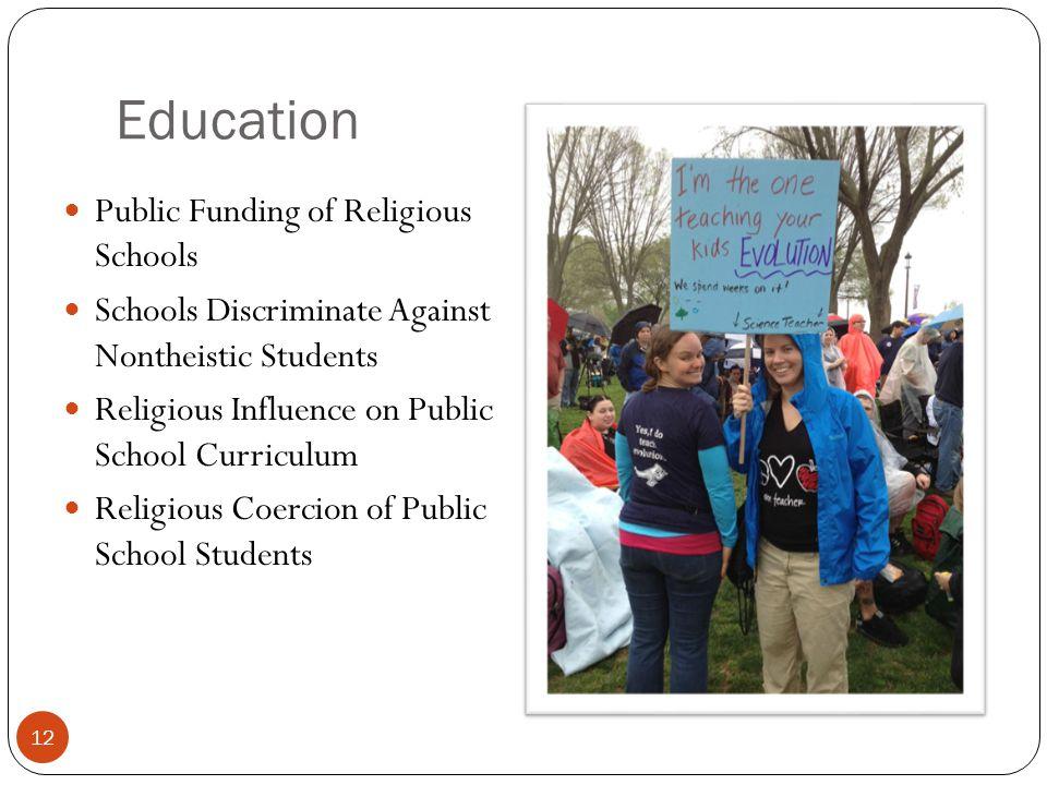 Education 12 Public Funding of Religious Schools Schools Discriminate Against Nontheistic Students Religious Influence on Public School Curriculum Religious Coercion of Public School Students