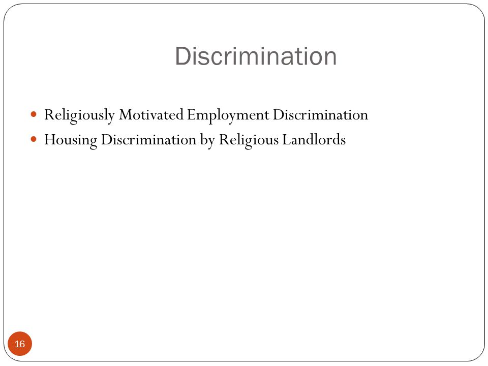 Discrimination 16 Religiously Motivated Employment Discrimination Housing Discrimination by Religious Landlords