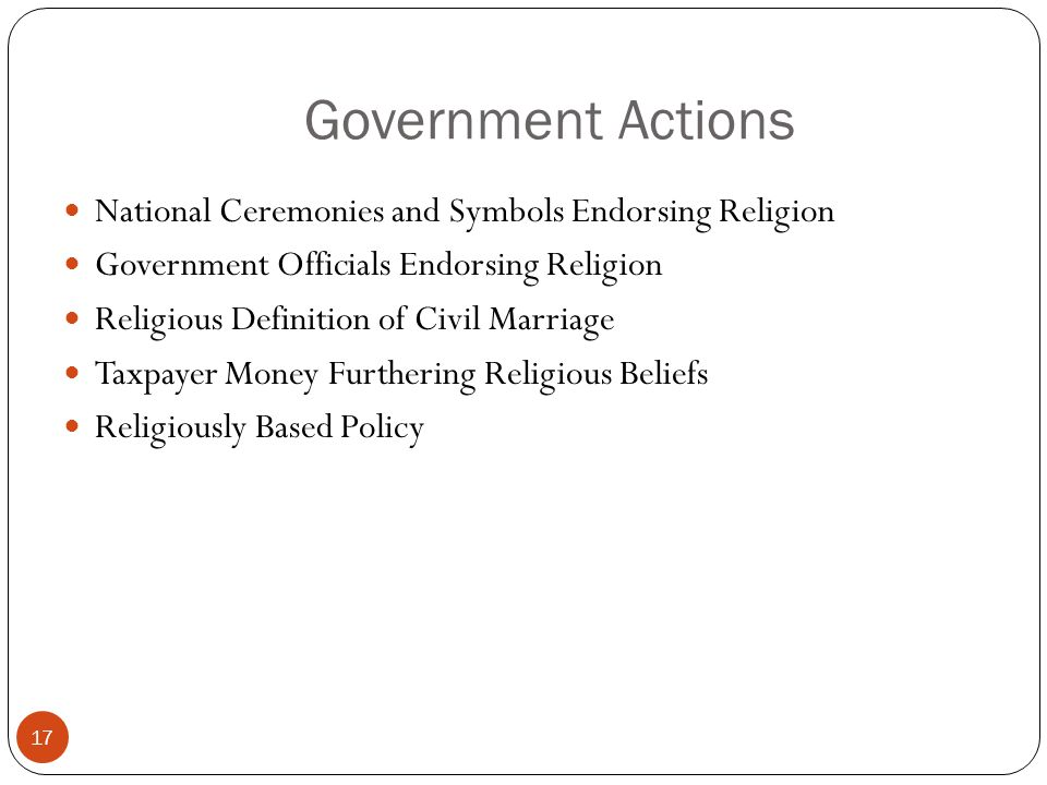 Government Actions 17 National Ceremonies and Symbols Endorsing Religion Government Officials Endorsing Religion Religious Definition of Civil Marriag