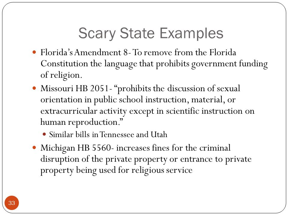 Scary State Examples 33 Florida's Amendment 8- To remove from the Florida Constitution the language that prohibits government funding of religion.