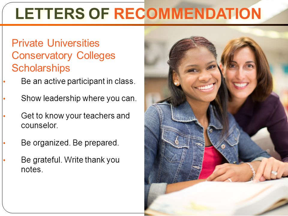 LETTERS OF RECOMMENDATION Private Universities Conservatory Colleges Scholarships Be an active participant in class.