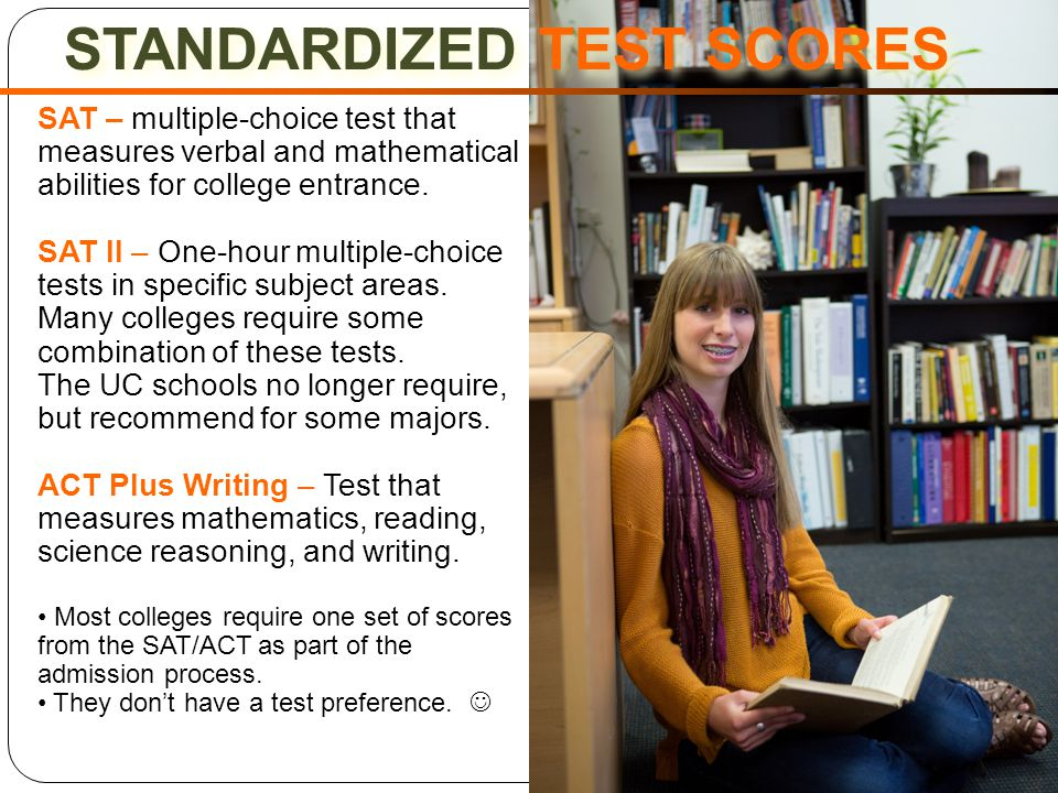 STANDARDIZED TEST SCORES SAT – multiple-choice test that measures verbal and mathematical abilities for college entrance.