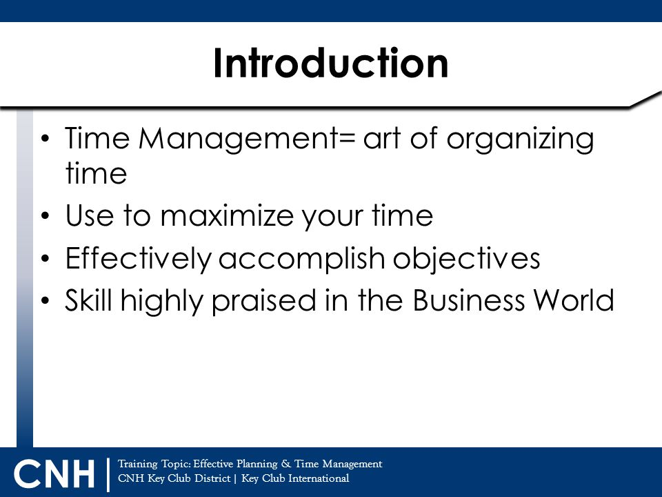 Training Topic: Effective Planning & Time Management CNH Key Club District | Key Club International CNH | Effective Planning Accomplish Goals Faster Bigger Results Stress less