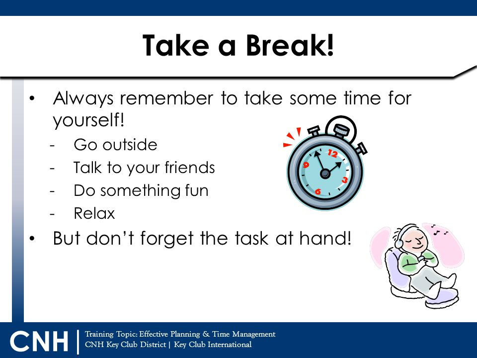 Training Topic: Effective Planning & Time Management CNH Key Club District | Key Club International CNH | Always remember to take some time for yourself.