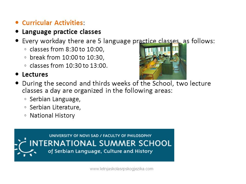 Curricular Activities: Language practice classes Every workday there are 5 language practice classes, as follows: ◦ classes from 8:30 to 10:00, ◦ break from 10:00 to 10:30, ◦ classes from 10:30 to 13:00.