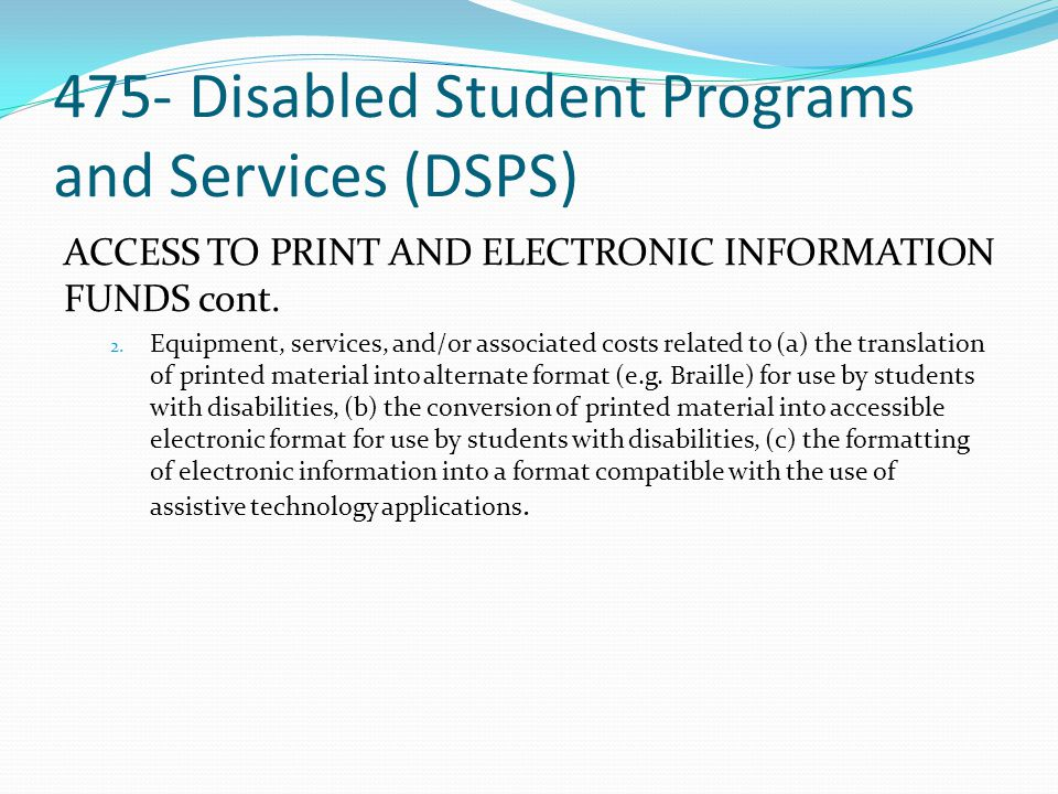 475- Disabled Student Programs and Services (DSPS) ACCESS TO PRINT AND ELECTRONIC INFORMATION FUNDS cont.