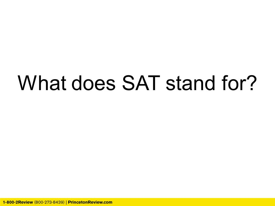 What does SAT stand for? SAT