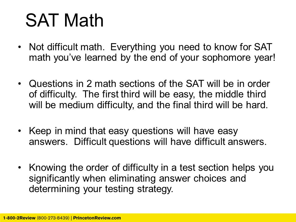Not difficult math. Everything you need to know for SAT math you've learned by the end of your sophomore year! Questions in 2 math sections of the SAT