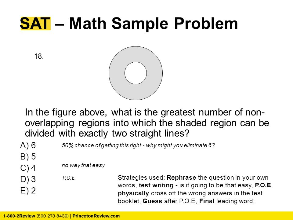 SAT – Math Sample Problem In the figure above, what is the greatest number of non- overlapping regions into which the shaded region can be divided wit