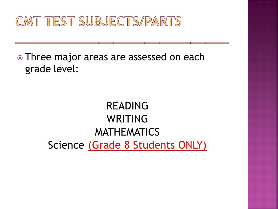  Three major areas are assessed on each grade level: READING WRITING MATHEMATICS Science (Grade 8 Students ONLY)
