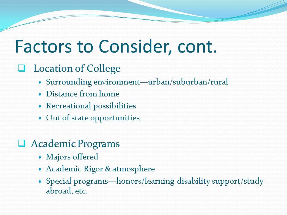 Factors to Consider, cont. Other factors Diversity-ethnic/geographic/socio-economic, etc.