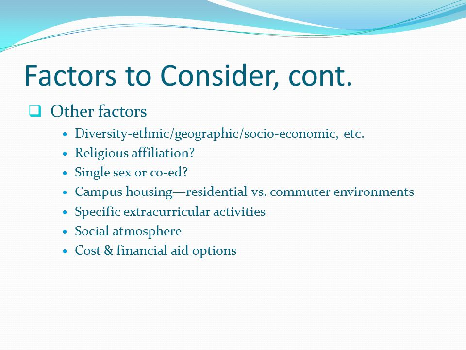 Factors to Consider, cont.  Other factors Diversity-ethnic/geographic/socio-economic, etc.
