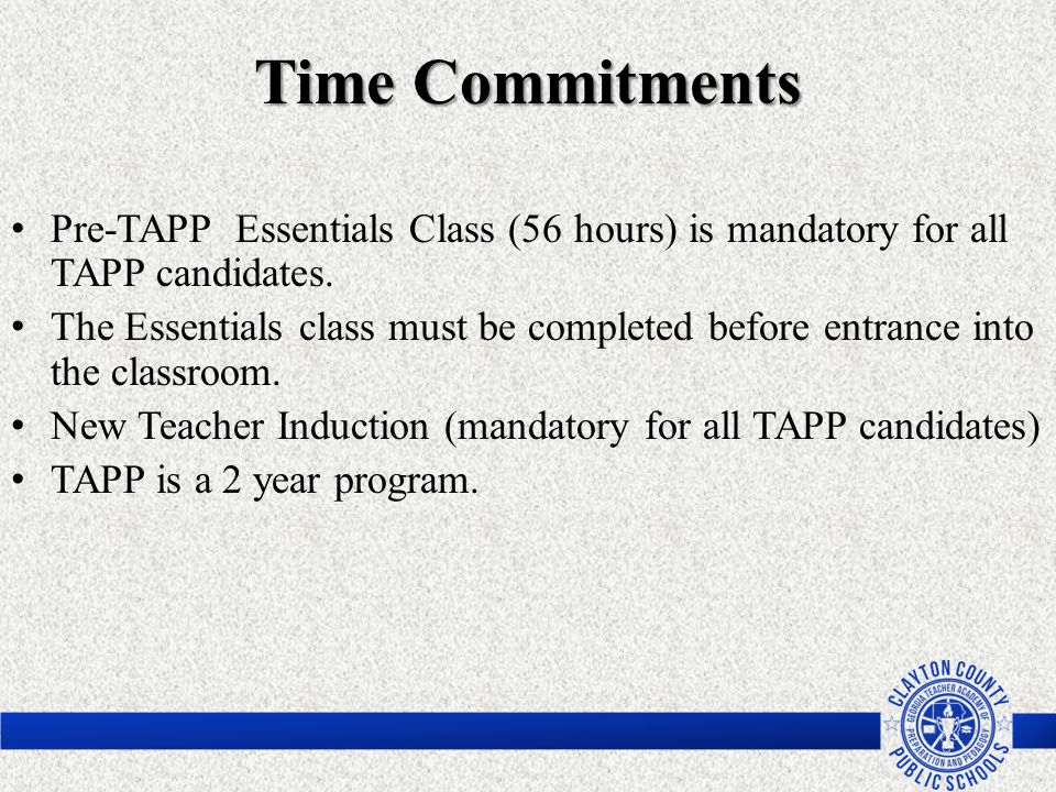 Time Commitments Pre-TAPP Essentials Class (56 hours) is mandatory for all TAPP candidates. The Essentials class must be completed before entrance int