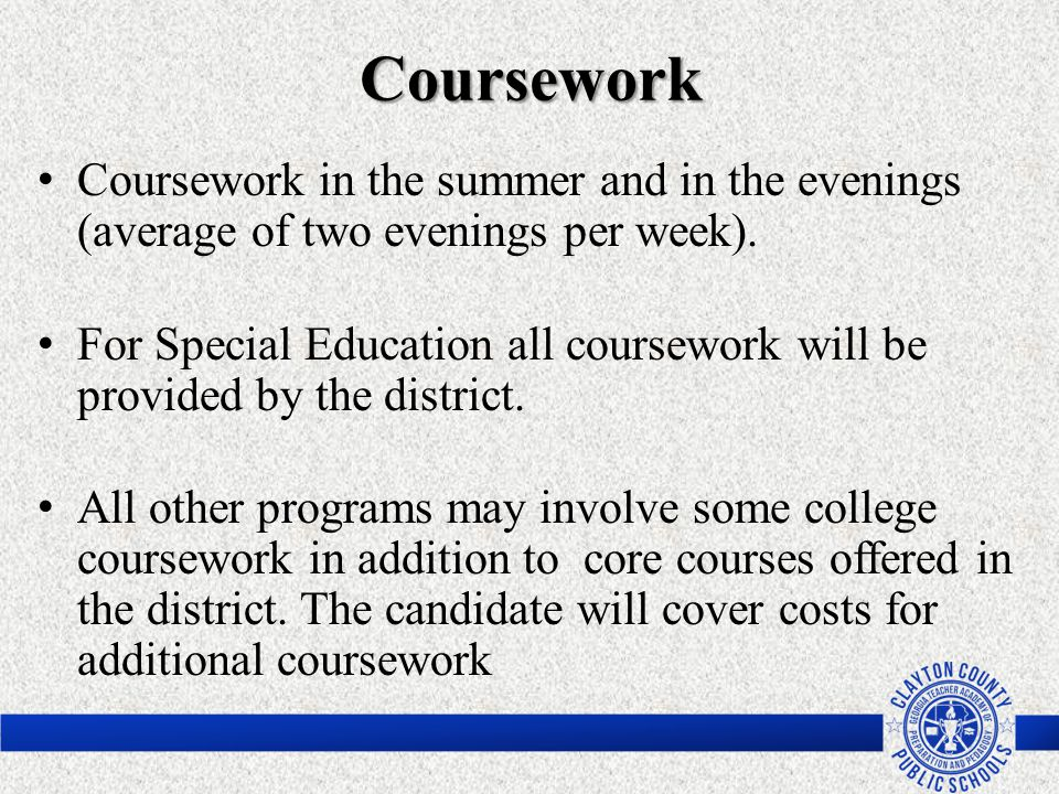 Coursework Coursework in the summer and in the evenings (average of two evenings per week). For Special Education all coursework will be provided by t