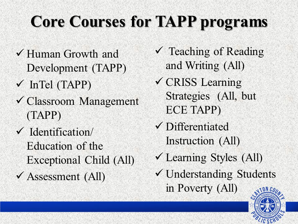 Core Courses for TAPP programs Human Growth and Development (TAPP) InTel (TAPP) Classroom Management (TAPP) Identification/ Education of the Exception
