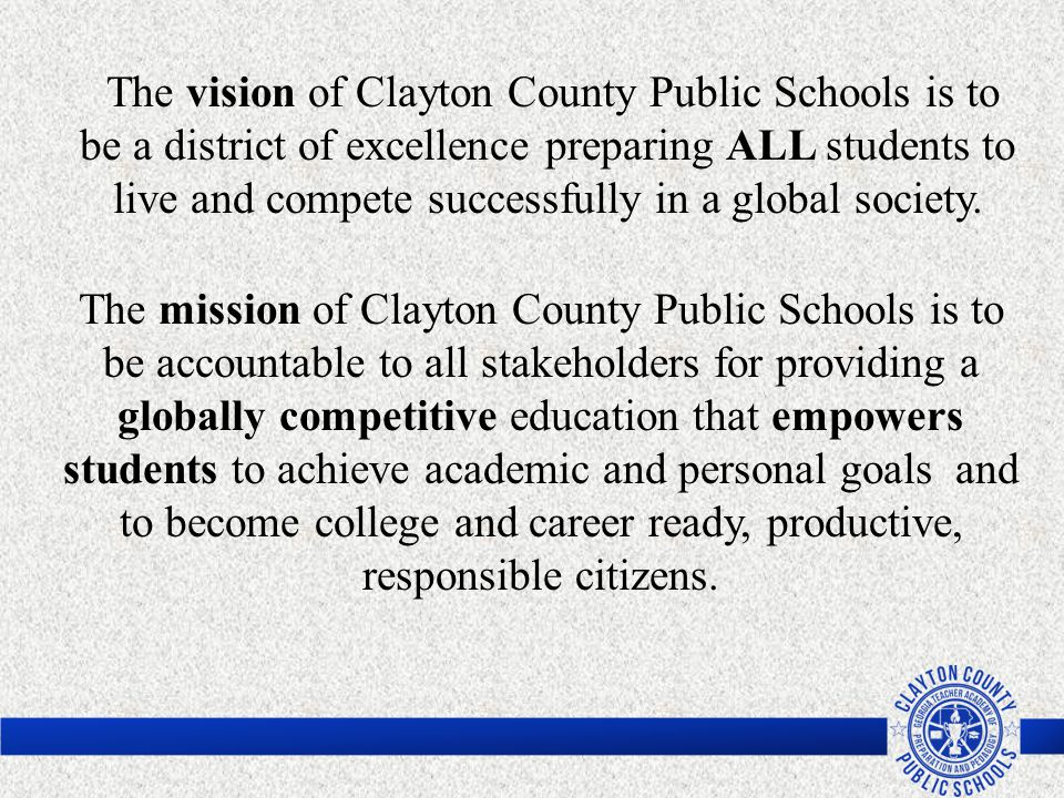 The vision of Clayton County Public Schools is to be a district of excellence preparing ALL students to live and compete successfully in a global soci