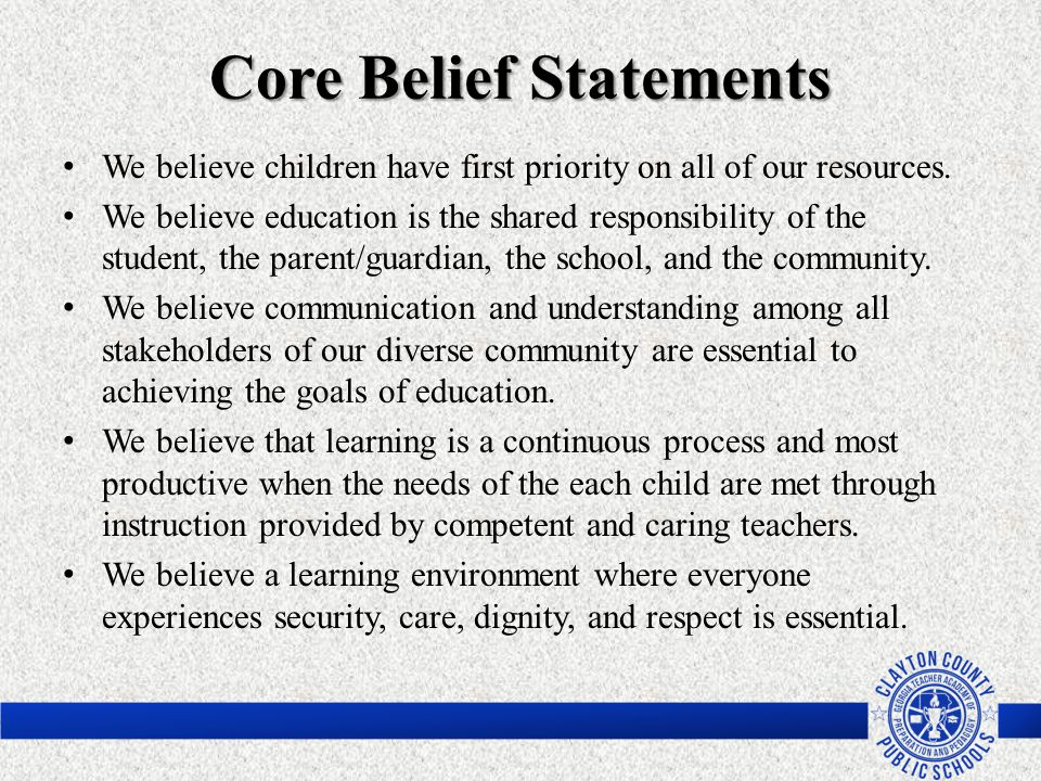 Core Belief Statements We believe children have first priority on all of our resources. We believe education is the shared responsibility of the stude
