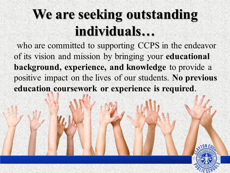 We are seeking outstanding individuals… who are committed to supporting CCPS in the endeavor of its vision and mission by bringing your educational ba