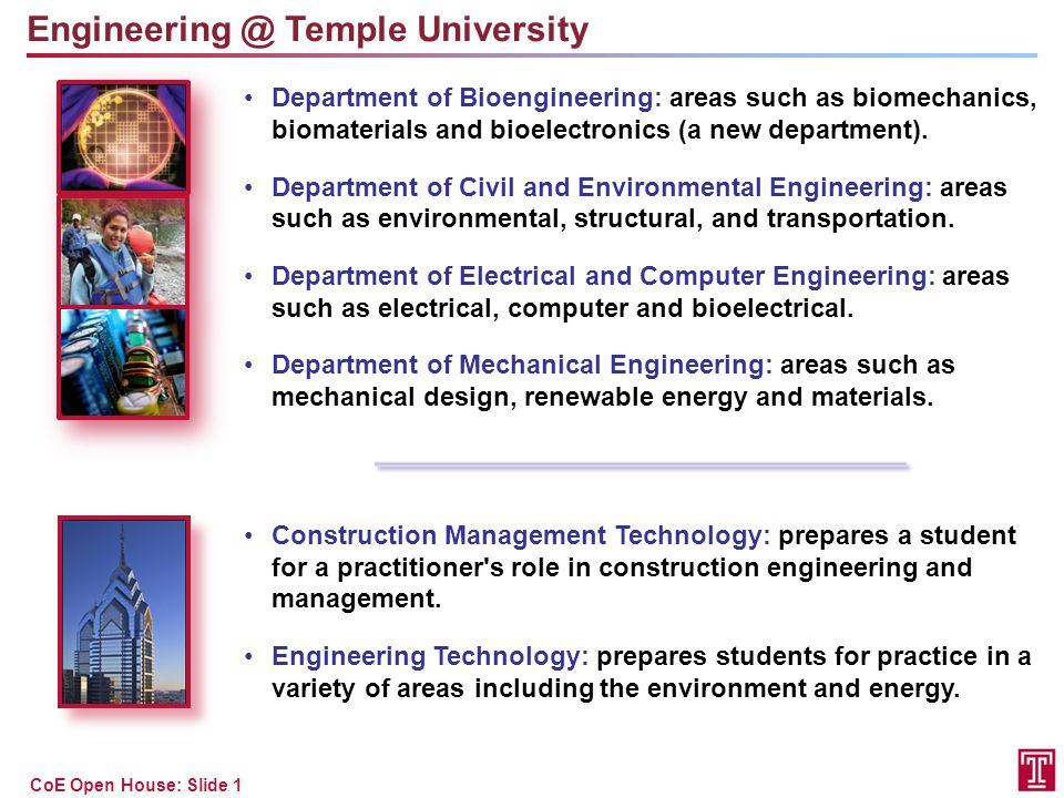CoE Open House: Slide 1 Engineering @ Temple University Department of Bioengineering: areas such as biomechanics, biomaterials and bioelectronics (a n