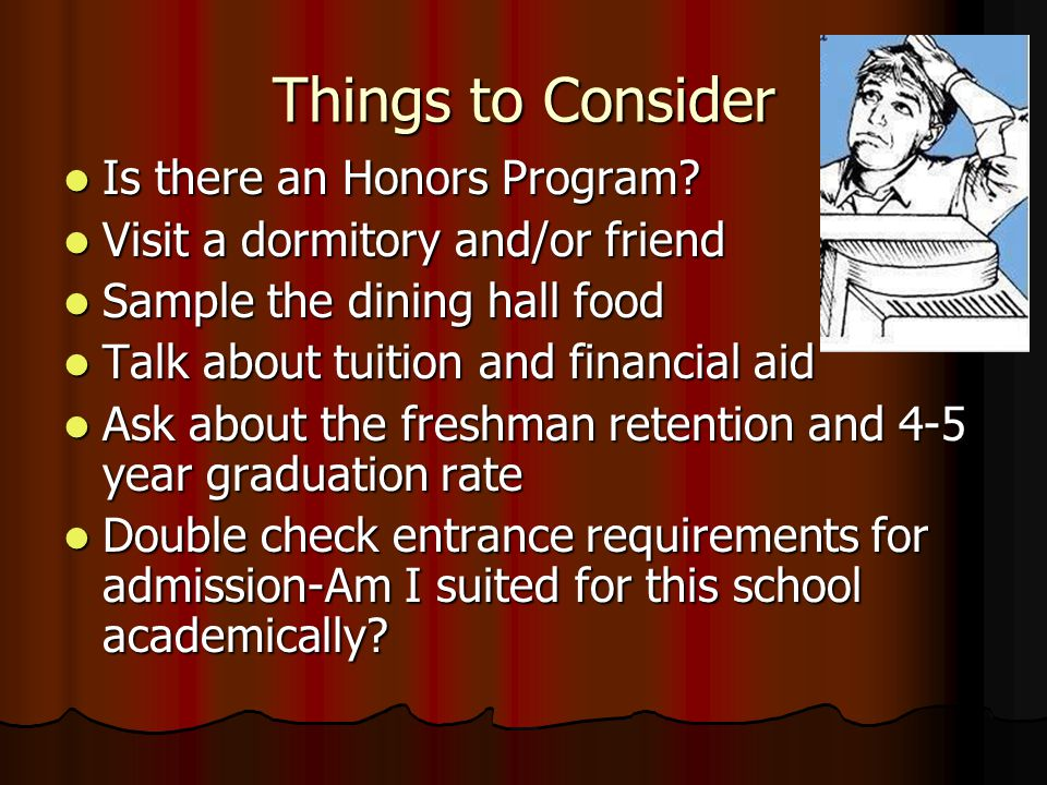 Things to Consider Is there an Honors Program. Is there an Honors Program.