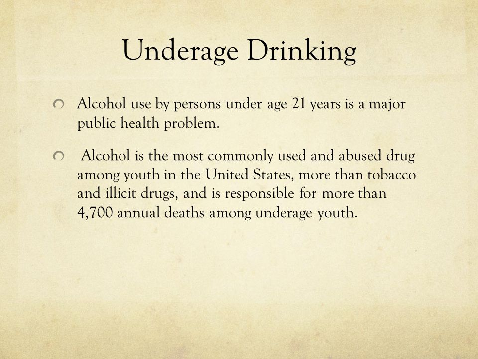Underage Drinking Alcohol use by persons under age 21 years is a major public health problem. Alcohol is the most commonly used and abused drug among