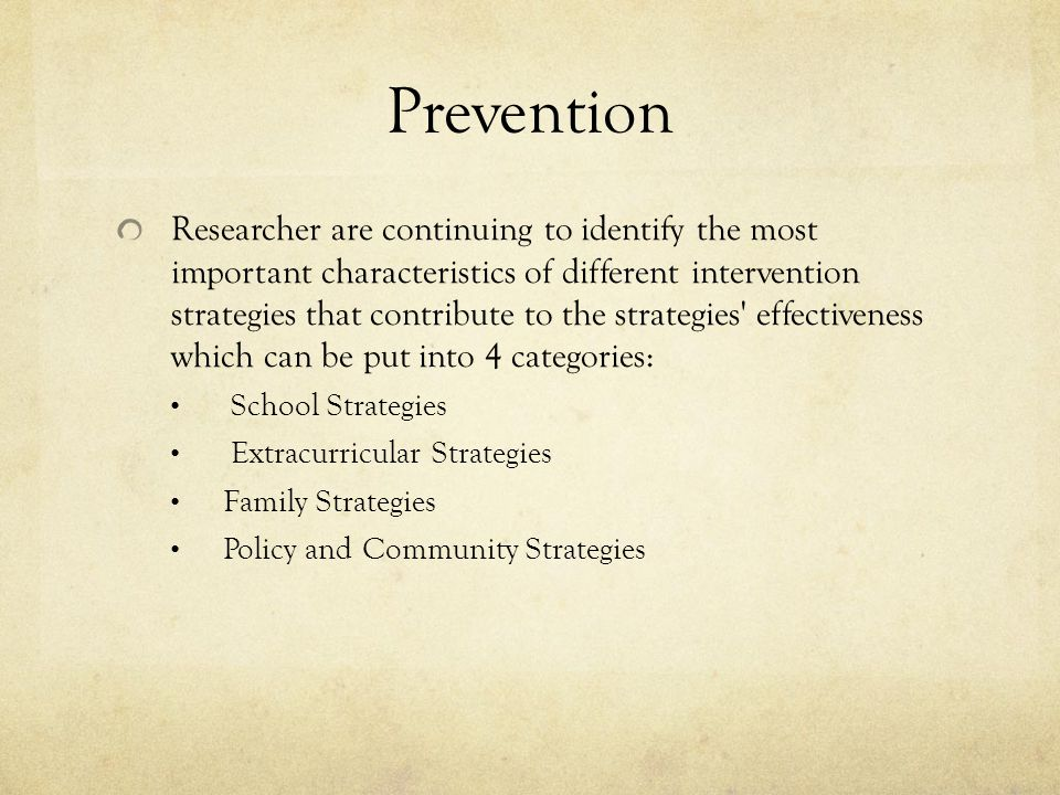 Prevention Researcher are continuing to identify the most important characteristics of different intervention strategies that contribute to the strate