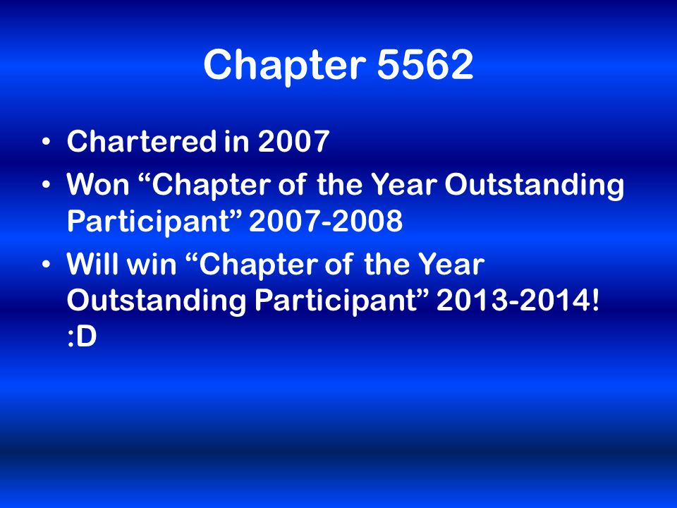 Chapter 5562 Chartered in 2007 Won Chapter of the Year Outstanding Participant 2007-2008 Will win Chapter of the Year Outstanding Participant 2013-2014.