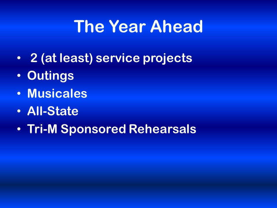 The Year Ahead 2 (at least) service projects Outings Musicales All-State Tri-M Sponsored Rehearsals