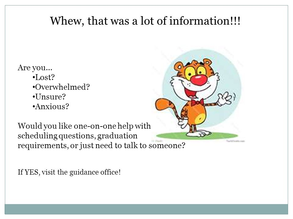 Whew, that was a lot of information!!! Are you… Lost? Overwhelmed? Unsure? Anxious? Would you like one-on-one help with scheduling questions, graduati