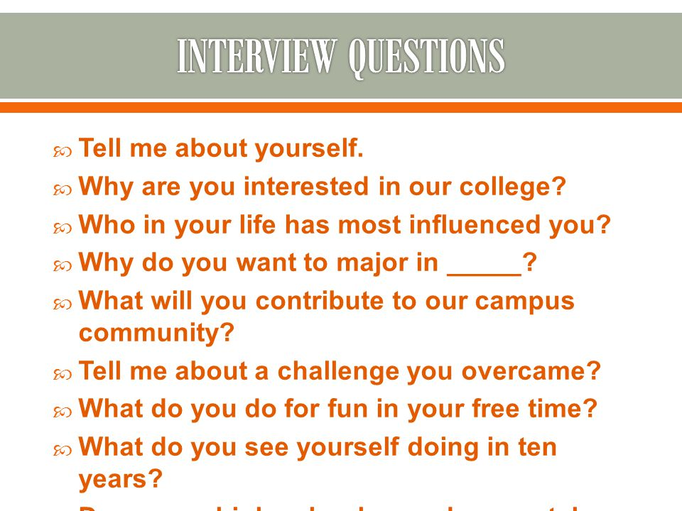  Tell me about yourself.  Why are you interested in our college.