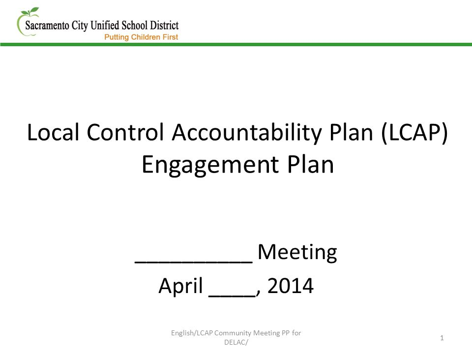 Local Control Accountability Plan (LCAP) Engagement Plan __________ Meeting April ____, 2014 1 English/LCAP Community Meeting PP for DELAC/