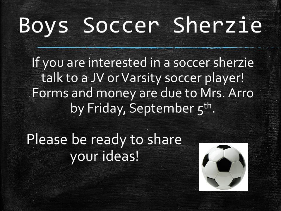 Boys Soccer Sherzie If you are interested in a soccer sherzie talk to a JV or Varsity soccer player.