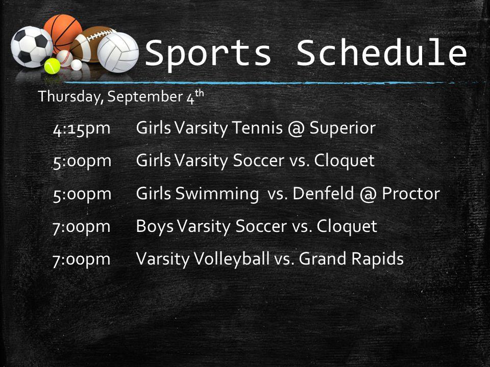 Sports Schedule Thursday, September 4 th 4:15pmGirls Varsity Tennis @ Superior 5:00pm Girls Varsity Soccer vs.