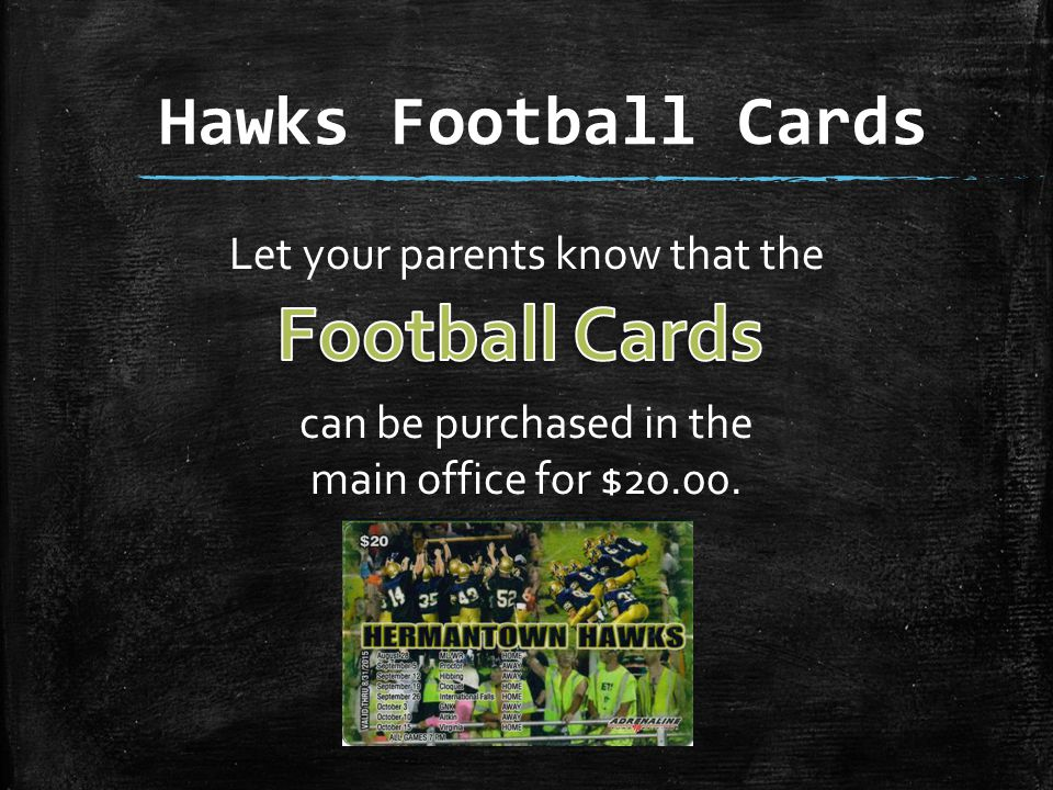 Hawks Football Cards Let your parents know that the can be purchased in the main office for $20.00.